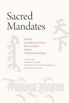 Sacred Mandates: Asian International Relations Since Chinggis Khan Book